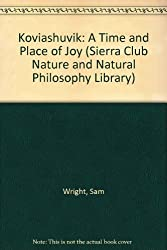 Koviashuvik: A Time and Place of Joy (Sierra Club Nature and Natural Philosophy Library)