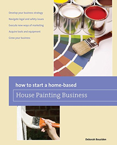 How to Start a Home-based House Painting Business (Home-Based Business Series)