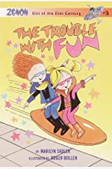 The Trouble with Fun (Zenon, Girl of 21st Century Book 3) Kindle Edition