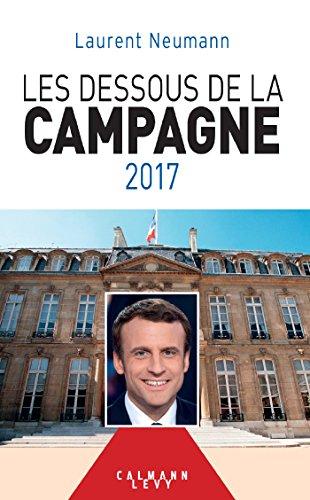 Les Dessous De La Campagne 2017 Documents, Actualités, Société French Edition