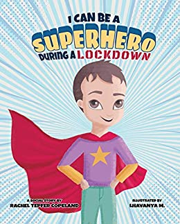 I Can Be A Superhero During A Lockdown (Super Safety Series Book 1)