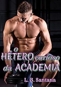 O Hétero curioso da Academia: Livro 3 Fantasias Eróticas por [Santana, L. B.]