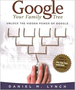 Google Your Family Tree: Unlocking the Hidden Power of Google ...