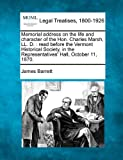 Memorial address on the life and character of the Hon. Charles Marsh, LL. D. : read before the Vermont Historical Society, in the Representatives' Hall, October 11 1870, James Barrett, 1240008317