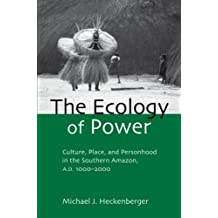 The Ecology of Power: Culture, Place and Personhood in the Southern Amazon, AD 1000–2000