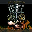 A Question of Will: Aliomenti Saga, Book 1 Audiobook by Alex Albrinck Narrated by Todd McLaren