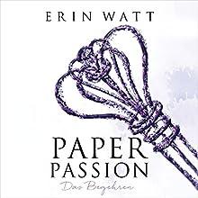 Paper Passion: Das Begehren (Paper-Reihe 4) Hörbuch von Erin Watt Gesprochen von: Moritz Pliquet