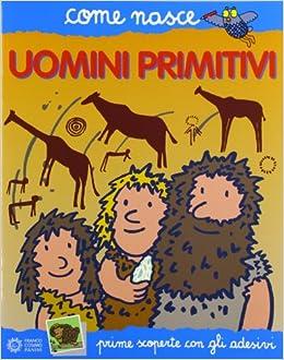 Gli Uomini Primitivi Con Adesivi Ediz Illustrata Amazonit