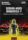 img - for Serons-nous immortels ? : Om ga 3, nanotechnologies, clonage... book / textbook / text book