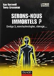 Serons-nous immortels ? : Oméga 3, nanotechnologies, clonage...