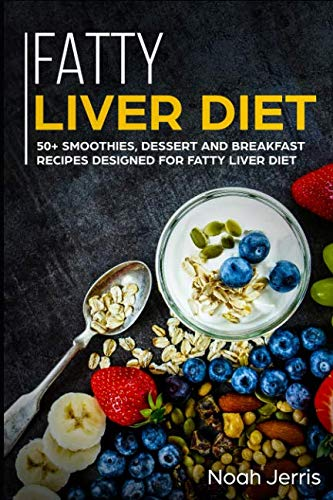 Fatty Liver Diet: 50+ Smoothies, Dessert and Breakfast Recipes designed for Fatty Liver Diet by Noah Jerris