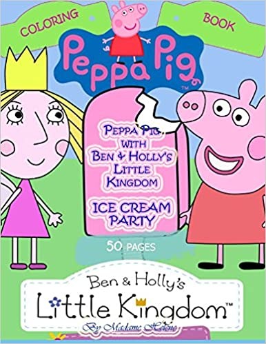 Peppa Pig With Ben Hollys Little Kingdom ICE CREAM PARTY Coloring Book