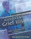 Understanding and Addressing Adolescent Grief Issues-Grades Middle and High School