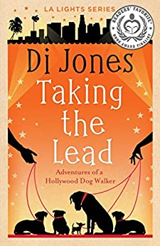 Taking the Lead: Adventures of a Hollywood Dog Walker (LA Lights Book 2) (English Edition) por [Jones, Di]