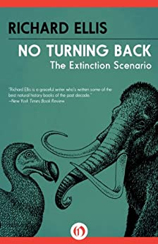 No Turning Back: The Extinction Scenario by [Ellis, Richard]