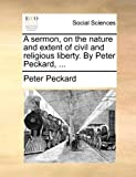 A Sermon, on the Nature and Extent of Civil and Religious Liberty by Peter Peckard, Peter Peckard, 1170093043