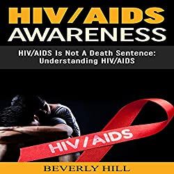 HIV/AIDS Awareness: HIV/AIDS Is Not a Death Sentence
