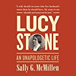 Lucy Stone: An Unapologetic Life | Sally G. McMillen