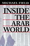 Inside the Arab World, Michael Field, 0674455215