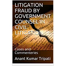 LITIGATION FRAUD BY GOVERNMENT COUNSEL IN CIVIL LITIGATION: Cases and Commenteries