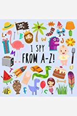 I Spy - From A-Z!: A Fun Guessing Game for 2-5 Year Olds Paperback