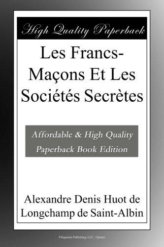 Les Francs-Maçons Et Les Sociétés Secrètes (French Edition)