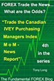 "FOREX Trade the news..... What are the Odds? ""Trade the CAD-IVEY Purchasing Managers Index M over M report"" Pdf"