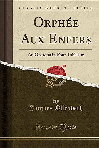 Orphée Aux Enfers: An Operetta in Four Tableaux (Classic Reprint)