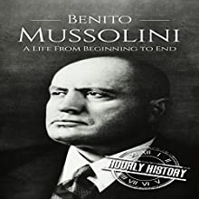 Benito Mussolini: A Life from Beginning to End Audiobook by Hourly History Narrated by Stephen Paul Aulridge Jr.