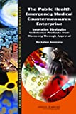 img - for The Public Health Emergency Medical Countermeasures Enterprise: Innovative Strategies to Enhance Products from Discovery Through Approval: Workshop Summary book / textbook / text book