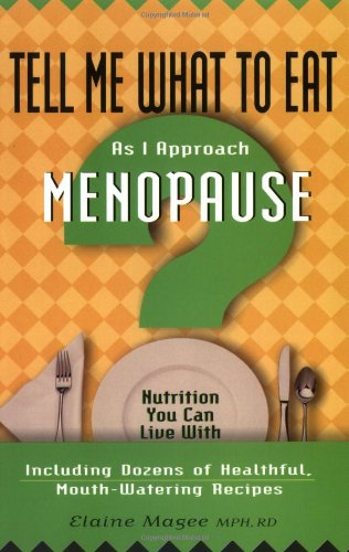 As I Approach Menopause: Nutrition You Can Live with (Tell Me What to Eat)