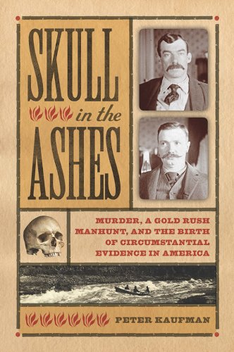 Skull in the Ashes: Murder, a Gold Rush Manhunt, and the Birth of Circumstantial Evidence in America PDF