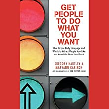 Get People to Do What You Want: How to Use Body Language and Words to Attract People You Like Audiobook by Gregory Hartley, Maryann Karinch Narrated by Stefan Rudnicki