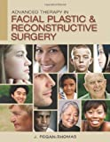 Advanced Therapy in Facial Plastic and Reconstructive Surgery, J. Regan Thomas, 1607950111