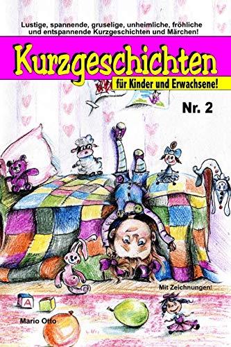 Kurzgeschichten für Kinder und Erwachsene Nr. 2: Lustige, spannende, gruselige, unheimliche, fröhliche und entspannende Kurzgeschichten und Märchen!