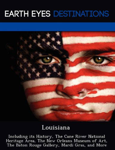 Louisiana: Including Its History, the Cane River National Heritage Area, the New Orleans Museum of Art, the Baton Rouge Gallery, (Earth Eyes Destinations)