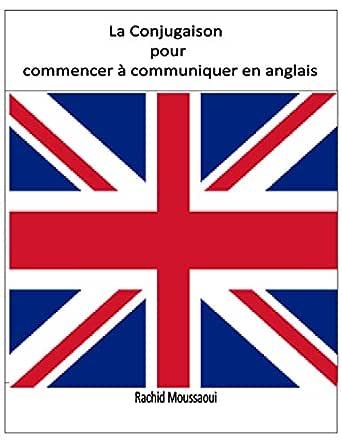 La Conjugaison Pour Commencer A Communiquer En Anglais Rachid Moussaoui French Edition Kindle Edition By Moussaoui Rachid Reference Kindle Ebooks Amazon Com