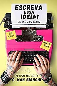 Escreva essa ideia! Guia de escrita criativa: Dicas de como escrever e publicar o seu livro