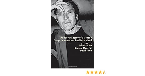 com the worst enemy of science essays in memory of paul  com the worst enemy of science essays in memory of paul feyerabend 9780195128741 john preston gonzalo munevar david lamb books