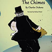The Chimes: A Goblin Story of Some Bells That Rang an Old Year Out and a New Year In: (HCR104fm Edition) Audiobook by Charles Dickens Narrated by Michael Ward