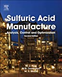 Sulfuric Acid Manufacture, Second Edition: analysis, control and optimization, Matt King, Michael Moats, William G.I. Davenport, 0080982204