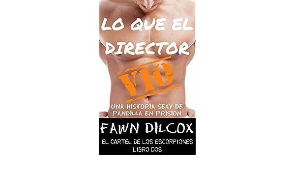 Lo Que El Director Vio: Una Historia Sexy de Pandilla en Prisión (El Cartel de los Escorpiones nº 2) (Spanish Edition) - Kindle edition by Fawn Dilcox.