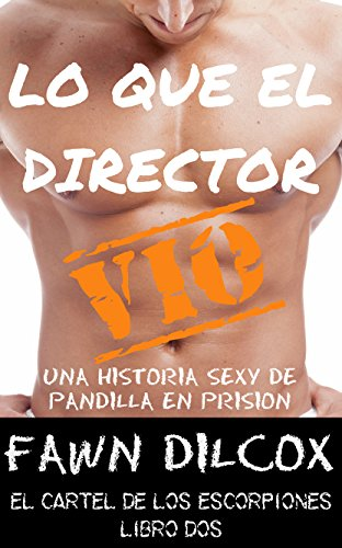 Lo Que El Director Vio: Una Historia Sexy de Pandilla en Prisión (El Cartel