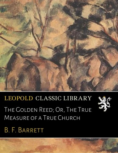 The Golden Reed; Or, The True Measure of a True Church PDF