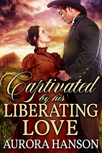 Captivated by His Liberating Love: A Historical Western Romance Book by [Hanson, Aurora]