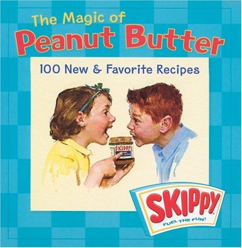 Peanut Butter Cookbook - The Magic of Peanut Butter: 100 New & Favorite Recipes
