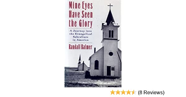 Mine Eyes Have Seen The Glory A Journey Into The Evangelical