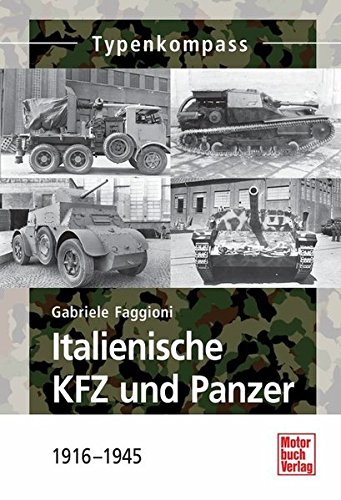 Italienische KFZ und Panzer: 1916 - 1945 (Typenkompass)