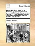 Recherches Philosophiques Sur les Americains, Ou Mémoires Intéressants Pour Servir À L'Histoire de L'Espece Humaine Par M de P*** Avec une Dissert, Cornelius De Pauw, 1170756867
