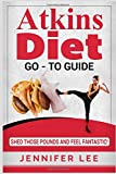 Atkins Diet Go-To Guide: Shed Those Pounds and Feel Fantastic!
